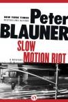 Slow Motion Riot - Peter Blauner