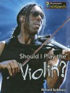 Should I Play the Violin? - Richard Spilsbury