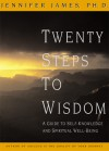 Twenty Steps to Wisdom: A Guide to Self-Knowledge and Spiritual Well-Being - Jennifer James