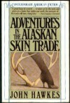 Adventures in the Alaskan Skin Trade - John Hawkes