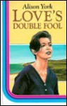 Love's Double Fool - Alison York