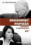 Zrozumieć Papieża. Rozmowy o encyklikach - Katarzyna Kolenda-Zaleska, Adam Boniecki
