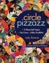 """Circle Pizzazz: 12 Vibrant Quilt Projects • Easy Curvesâ€""""Endless Possibilities - Judy Sisneros"""