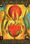 The Circle of Fire: Inspiration and Guided Meditations for Living in Love and Happiness - Miguel Ruiz