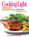 Cooking Light Annual Recipes 2011: Every Recipe...A Year's Worth of Cooking Light Magazine - Cooking Light Magazine