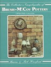 The Collectors Encyclopedia of Brush McCoy Pottery - Sharon Huxford, Bob Huxford