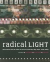Radical Light: Alternative Film and Video in the San Francisco Bay Area, 1945�2000 - Steve Anker, Kathy Geritz, Steve Seid