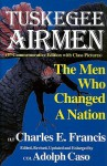 The Tuskegee Airmen: The Men Who Changed A Nation - Charles E. Francis, Adolph Caso
