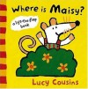 Where Is Maisy?: A Lift-the-Flap Book - Lucy Cousins
