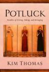 Potluck: Parables of Giving, Taking, and Belonging - Kim Thomas