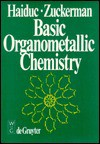 Basic Organometallic Chemistry - Ionel Haiduc, Jerry J. Zuckerman
