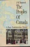 The Peoples of Canada: Volume 2: A Post-Confederation History - J.M. Bumsted