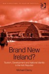 Brand New Ireland?: Tourism, Development and National Identity in the Irish Republic - Michael Clancy