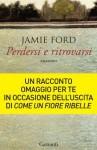 Perdersi e ritrovarsi - Jamie Ford, Lucia Ferrantini