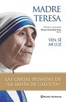 "Ven Se Mi Luz: Las Cartas Privadas de la ""Santa de Calcuta"" - Brian Kolodiejchuk, Mother Teresa, Pablo Cervera"