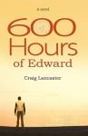 600 Hours of Edward - Craig Lancaster