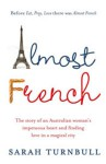 Almost French: Love and a New Life in Paris - Sarah Turnbull