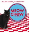 Meow Chow: Hearty Recipes For Happy Cats - Julia Szabo