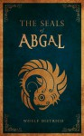 The Seals of Abgal: A Guardians of the Seals Tale - Woelf Dietrich