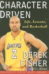 Character Driven: Life, Lessons, and Basketball - Derek Fisher, Gary Brozek