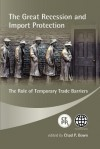 The Great Recession and Import Protection: The Role of Temporary Trade Barriers - Chad P. Bown