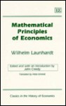 Mathematical Principles of Economics - Wilhelm Launhardt, John Creedy