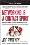 Networking Is a Contact Sport: How Staying Connected and Serving Others Will Help You Grow Your Business, Expand Your Influence -- or Even Land Your Next Job - Joe Sweeney, Mike Yorkey