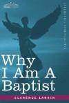 Why I Am a Baptist - Clarence Larkin