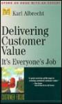 Delivering Customer Value: It's Everyone's Job - Karl Albrecht