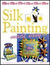 Silk Painting Made Easy - Susan Penny