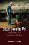 Butter Down the Well: Reflections of a Canadian Childhood - Robert Collins