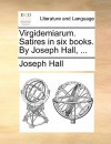 Virgidemiarum. Satires in Six Books. by Joseph Hall, .. - Joseph Hall