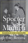 The Specter Of Munich: Reconsidering The Lessons Of Appeasing Hitler - Jeffrey Record