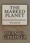 The Marked Planet: Collected Chapbooks, Volume II - Dean C. Gardner