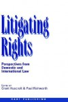 Litigating Rights: Perspectives from Domestic and International Law - Grant Huscroft