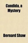 Candida, a Mystery - George Bernard Shaw