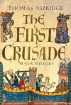 The First Crusade: A New History - Thomas Asbridge