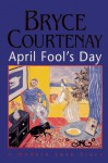 April Fool's Day: A Modern Love Story - Bryce Courtenay