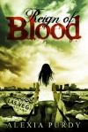 Reign of Blood - Alexia Purdy
