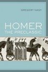 Homer the Preclassic - Gregory Nagy