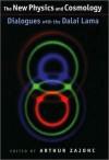 The New Physics and Cosmology: Dialogues with the Dalai Lama: Dialogues with the Dalai Lama - Arthur Zajonc, Zara Houshmand
