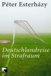Deutschlandreise Im Strafraum - Péter Esterházy
