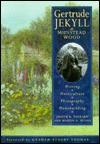 Gertrude Jekyll at Munstead Wood: Writing - Horticulture - Photography - Homebuilding - Judith B. Tankard, Martin A. Wood