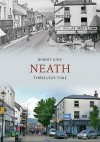 Neath Through Time - Robert King