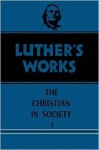 Luther's Works: The Christian in Society I - Martin Luther, Helmut T Lehmann