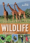 Wildlife of East Africa: a Photographic Guide - Dave Richards