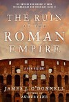 The Ruin of the Roman Empire: A New History - James J. O'Donnell