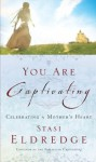 You Are Captivating: Celebrating a Mother's Heart - Stasi Eldredge