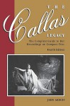 Callas Legacy: The Complete Guide to Her Recordings on Compact Di Callas Legacy: The Complete Guide to Her Recordings on Compact Disc - John Ardoin, Terrence McNally