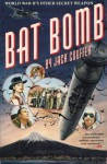 Bat Bomb: World War II's Other Secret Weapon - Jack Couffer